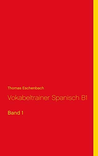 Vokabeltrainer Spanisch B1: Band 1 (Spanisch Vokabeltrainer B1)