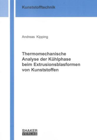 Thermomechanische Analyse der Kühlphase beim Extrusionsblasformen von Kunststoffen (Berichte aus der Kunststofftechnik)
