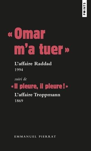 Omar m'a tuer  : l'affaire Raddad, 1994 Suivi de  Il pleure, il pleure !  : l'affaire Troppmann