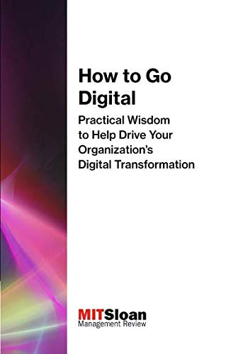How to Go Digital: Practical Wisdom to Help Drive Your Organization's Digital Transformation (The Digital Future of Management) por MIT Sloan Management Review