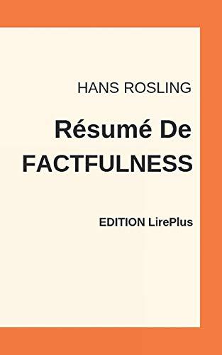 Hans Rosling - Résumé De FACTFULNESS: Une synthèse simple et rapide à lire qui vous expose les points essentiels de ce livre par  EDITION LirePlus