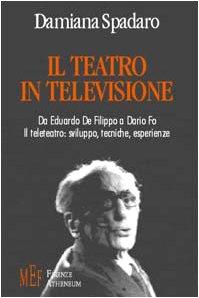 Il teatro in televisione. Da Eduardo De Filippo a Dario Fo. Il teleteatro: sviluppo, tecniche, esperienze