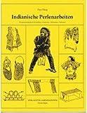 Indianische Perlenarbeiten: Das deutsche Beadwork-Handbuch - Geschichte, Materialien, Techniken