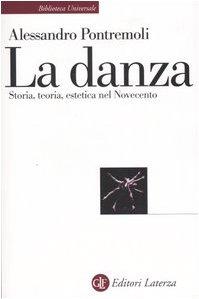 La danza. Storia, teoria, estetica nel Novecento (Biblioteca universale Laterza) por Alessandro Pontremoli