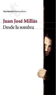 Desde la sombra par Juan José Millás