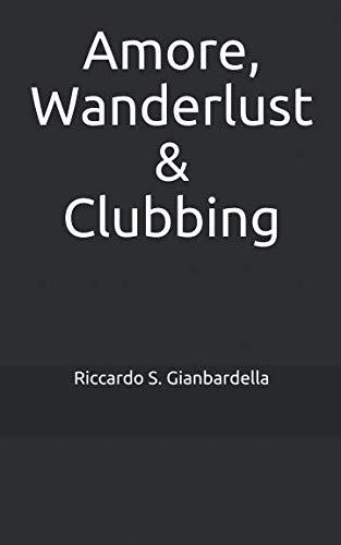 Amore, Wanderlust & Clubbing por Riccardo S. Gianbardella