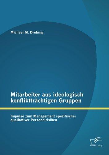 Mitarbeiter aus ideologisch konfliktträchtigen Gruppen: Impulse zum Management spezifischer qualitativer Personalrisiken