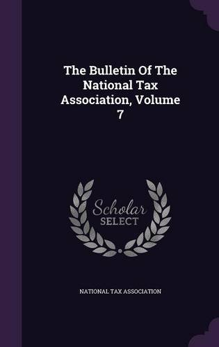 The Bulletin Of The National Tax Association, Volume 7