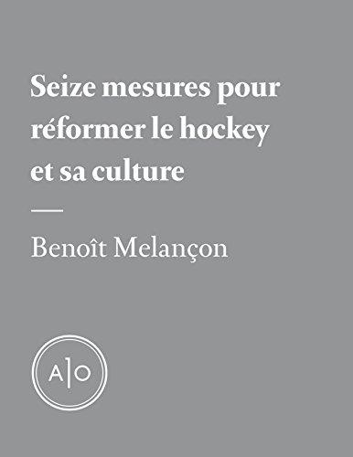 Seize mesures pour réformer le hockey et sa culture par Benoît Melançon