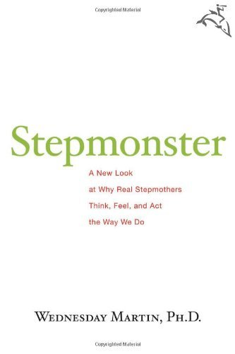 Stepmonster: A New Look at Why Real Stepmothers Think, Feel, and Act the Way We Do by Martin, Wednesday (May 4, 2009) Hardcover
