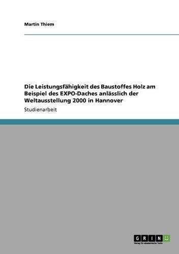 Die Leistungsfähigkeit des Baustoffes Holz am Beispiel des EXPO-Daches  anlässlich der Weltausstellung 2000 in Hannover