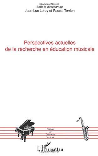 Perspectives Actuelles de la Recherche en Education Musicale par Jean-Luc Leroy