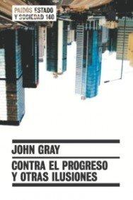 Contra el progreso y otras ilusiones / Against Progress and Other Illusions