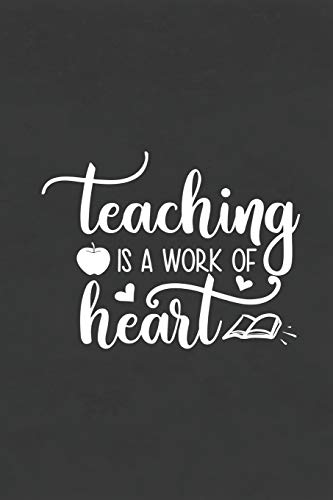Teaching Is A Work of Heart: Blank Lined Notebook for To Do Lists, Notepad, Journal to Write In, Teacher Appreciation Gift, Back to School