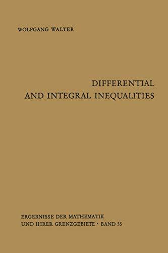 Differential and Integral Inequalities (Ergebnisse der Mathematik und ihrer Grenzgebiete. 2. Folge) (Ergebnisse der Mathematik und ihrer Grenzgebiete. 2. Folge (55), Band 55)