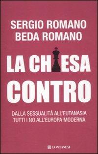 La Chiesa contro. Dalla sessualit all'eutanasia tutti i no all'Europa moderna