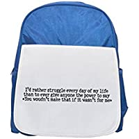 """I'd rather struggle every day of my life than to ever give anyone the power to say """"You woudn't make that if it wasn't for me"""" printed kid's blue backpack, Cute backpacks, cute small backpacks, cute b"""