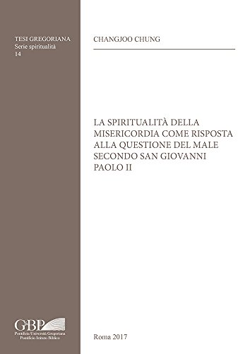 Spiritualita Della Misericordia Come Risposta Alla Questione del Male Secondo San Giovanni Paolo II (Tesi Gregoriana: Spiritualita)