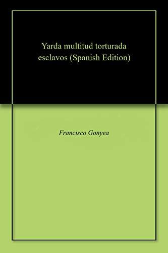 Yarda multitud torturada esclavos por Francisco Gonyea