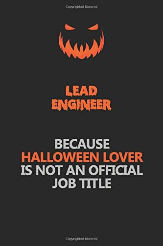 Lead Engineer Because Halloween Lover Is Not An Official Job Title: Halloween Scary Pumpkin Jack O'Lantern 120 Pages 6x9 Blank Lined Paper Notebook Journal