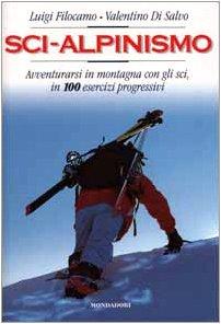 Sci-alpinismo. Avventurarsi in montagna con gli sci, in 100 esercizi progressivi (Sport e natura) por Pietro Giglio