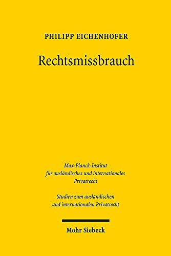 Rechtsmissbrauch: Zu Geschichte und Theorie einer Figur des Europäischen Privatrechts (Studien zum ausländischen und internationalen Privatrecht)
