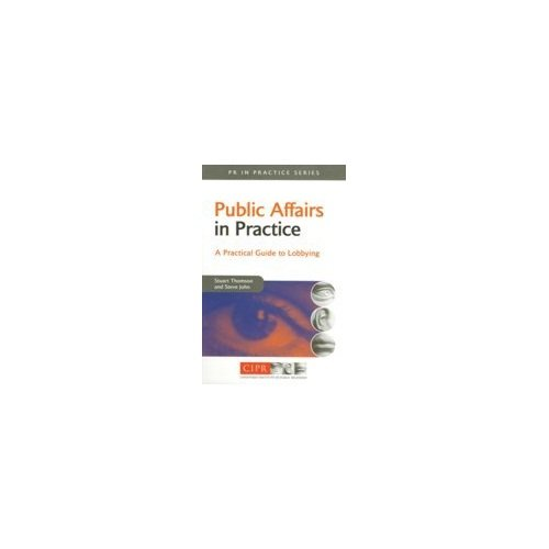 Public Affairs in Practice: A Practical Guide to Lobbying par Stuart Thomson