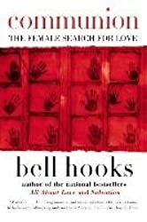 [Communion: The Female Search for Love] (By: Bell Hooks) [published: January, 2003]