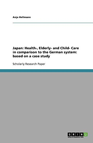 Japan:  Health-, Elderly- and Child- Care in comparison to the  German system: based on a case study