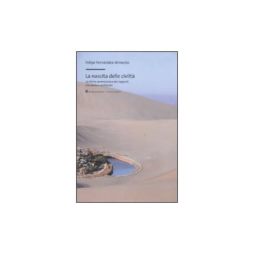 La Nascita Delle Civiltà. La Storia Avventurosa Dei Rapporti Tra Uomo E Ambiente