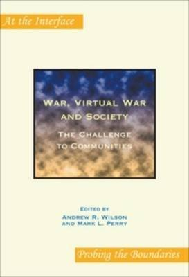 [( War, Virtual War and Society: The Chalange to Communities )] [by: Andrew R. Wilson] [Jan-2008]