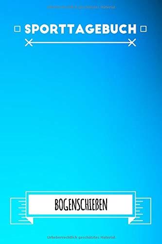 Bogenschießen Sporttagebuch: Dokumentiere dein Bogenschießen Training   Trainingstagebuch & Logbuch   Trainingsjournal mit 120 Seiten (Bogenschießen-training)
