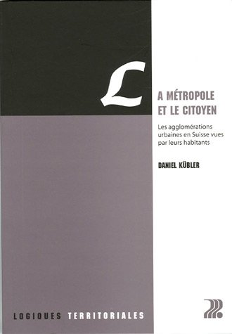 La métropole et le citoyen: Les agglomérations urbaines en Suisse vues par leurs habitants par Daniel Kübler