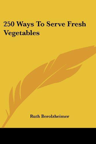 250 Ways to Serve Fresh Vegetables