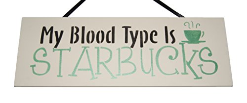 my-blood-type-is-starbucks-handmade-cream-wooden-plaque-with-green-and-black-lettering