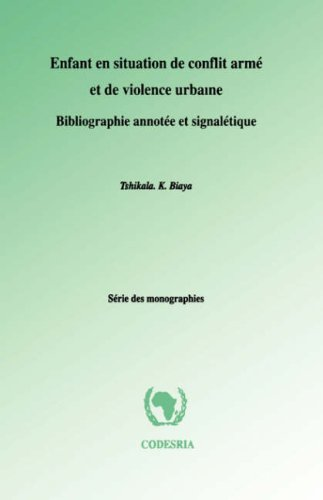 Enfant en situation de conflit arme et de violence urbaine: Bibliographie annotee et signaletique