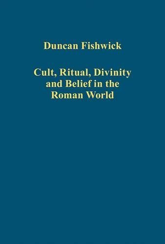 Cult, Ritual, Divinity and Belief in the Roman World (Variorum Collected Studies) by Duncan Fishwick (2012) Hardcover