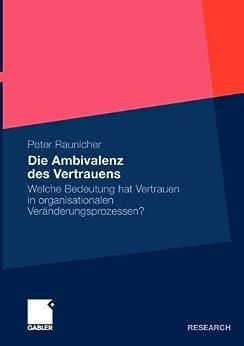 Die Ambivalenz des Vertrauens: Welche Bedeutung hat Vertrauen in organisationalen Veränderungsprozessen?