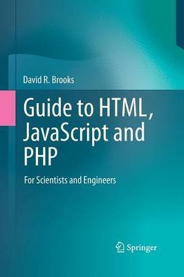 [(Guide to HTML, JavaScript and PHP : For Scientists and Engineers)] [By (author) David R. Brooks] published on (August, 2014)