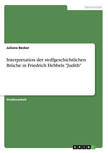 Interpretation der stoffgeschichtlichen Brüche in Friedrich Hebbels