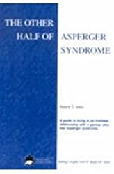 The Other Half of Asperger Syndrome: A Guide to Living in an Intimate Relationship with a Partner Who Has Asperger Syndrome by Maxine C. Aston (2001-08-02)
