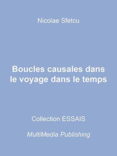 Boucles causales dans le voyage dans le temps (French Edition ...