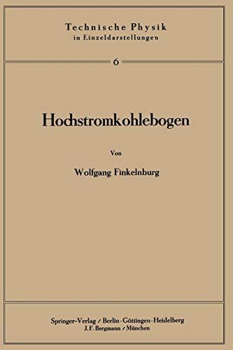Hochstromkohlebogen: Physik Und Technik Einer Hochtemperatur-Bogenentladung (Technische Physik in Einzeldarstellungen, Band 6)