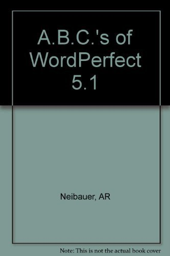 The ABC's of Wordperfect 5.1 for DOS by Neibauer, Alan R. (1990) Paperback
