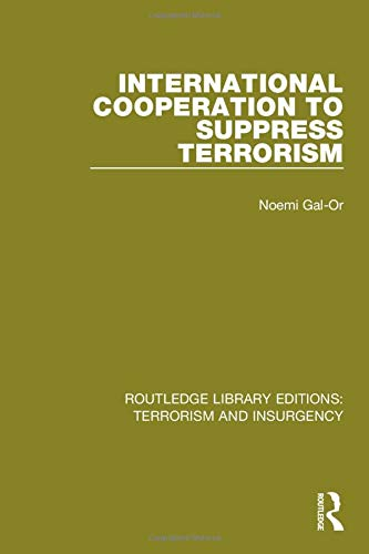 International Cooperation to Suppress Terrorism (RLE: Terrorism & Insurgency) (Routledge Library Editions: Terrorism and Insurgency)