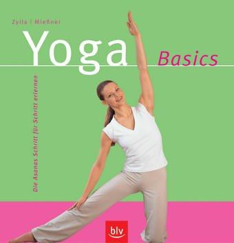 Yoga Basics: Jede Körperhaltung mit Vorübungen, innere Ausrichtung, Wirkung auf Körper und Geist