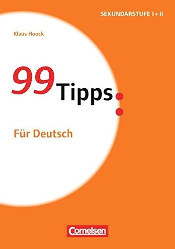 99 Tipps - Praxis-Ratgeber Schule für die Sekundarstufe I und II: Für Deutsch: Buch