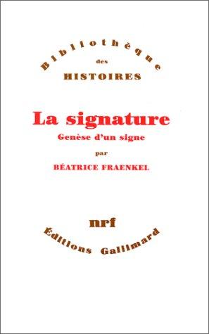 La Signature: Genèse d'un signe par  Béatrice Fraenkel