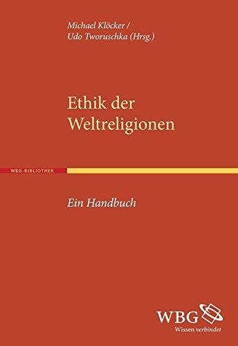 Ethik der Weltreligionen: Ein Handbuch