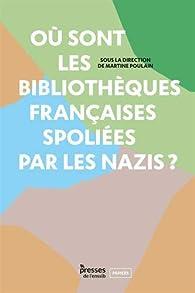 Où sont les bibliothèques françaises spoliées par les nazis ? par Martine Poulain